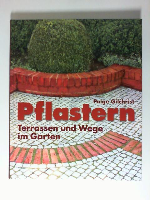 Pflastern : [Terrassen und Wege im Garten]. Paige Gilchrist. [Fotos: Evan Bracken ... Übertr. ins Dt.: Beate Herting] Dt. Erstausg.