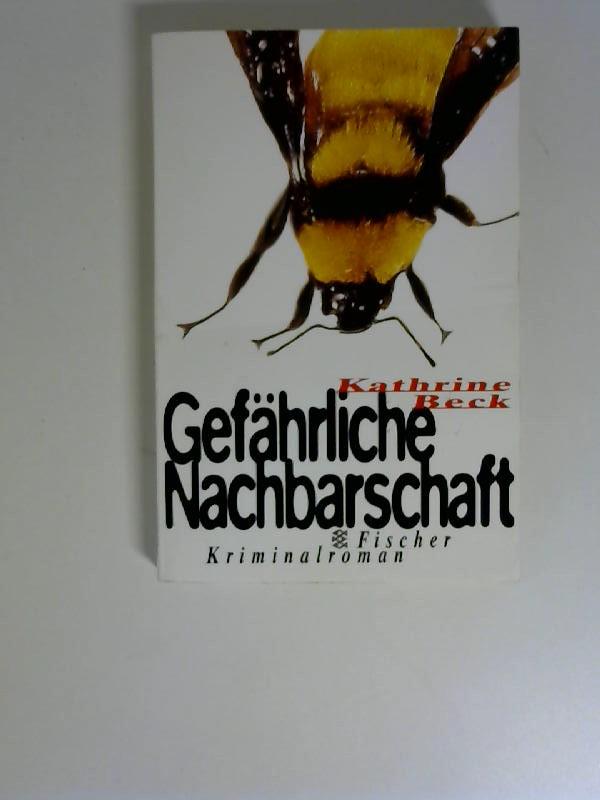 Gefährliche Nachbarschaft : Roman. Kathrine Beck. Aus dem Amerikan. von Inge Leipold / Fischer ; 13665 Dt. Erstausg.