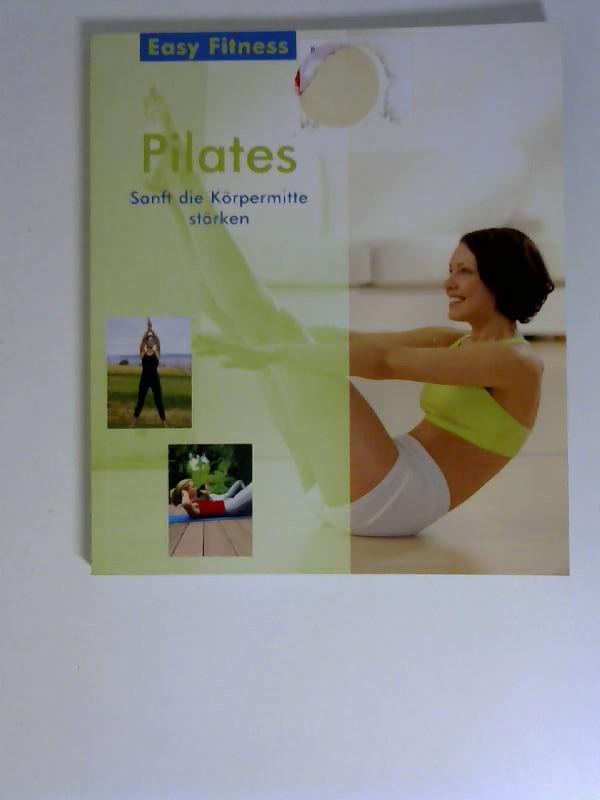 Rupprecht, Astrid: Pilates : sanft die Körpermitte stärken. [Text:] / Easy Fitness Genehmigte Sonderausg.