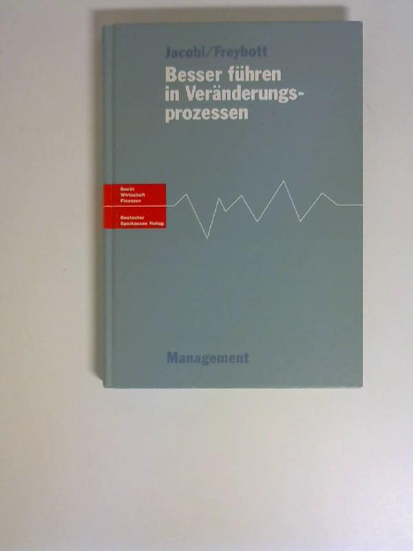 Freybott, Wolfgang und Jens-Martin Jacobi: Besser führen in Veränderungsprozessen. 2.Aufl.
