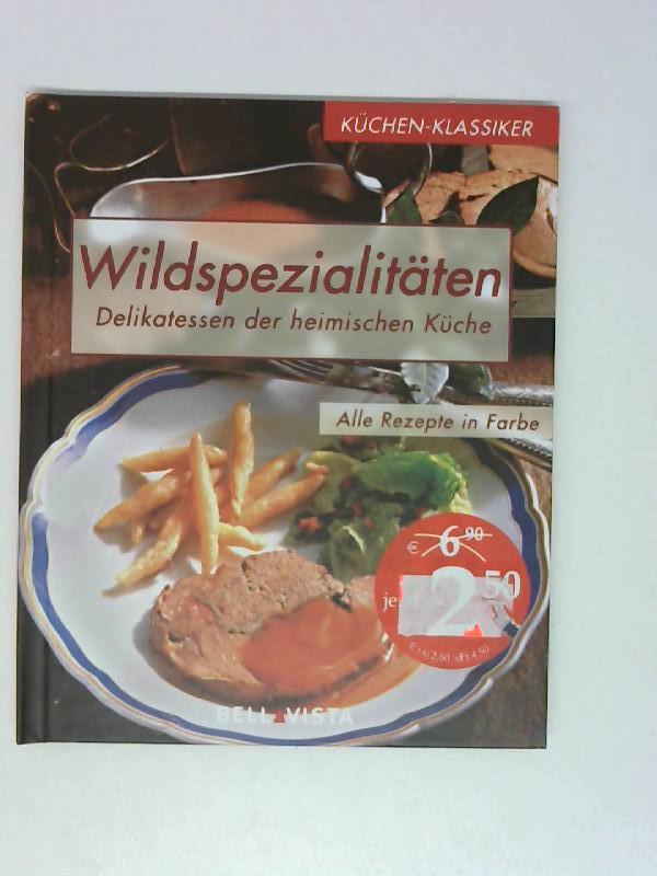 Küchen-Klassiker. Wildspezialitäten. Delikatessen der heimischen Küche [Autorin:. Fotos: Odette Teubner ; Dorothee Gödert. Red.: Constanze Hub], Küchen-Klassiker