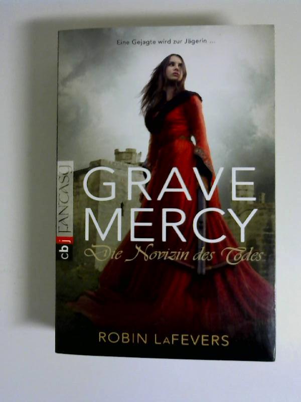 LaFevers, Robin L.: Grave Mercy - Die Novizin des Todes: Grave Mercy ISBN 9783570401569. 1. Auflage