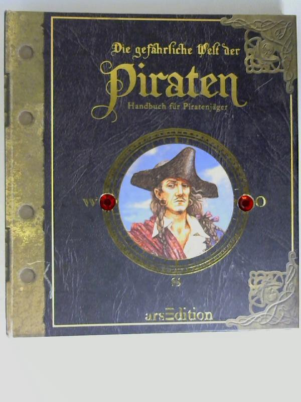 Die gefährliche Welt der Piraten : Handbuch für Piratenjäger. [Text: Dugald A. Steer ; Clint Twist. Aus dem Engl. von Cornelia Panzacchi]