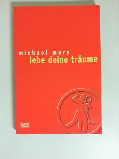 Mary, Michael: Lebe deine Träume (Sachbuch. Bastei Lübbe Taschenbücher) 1. Aufl.