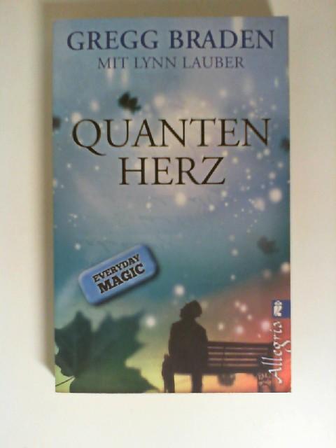 Braden, Gregg und Lynn Lauber: Quanten-Herz. 1. Auflage,
