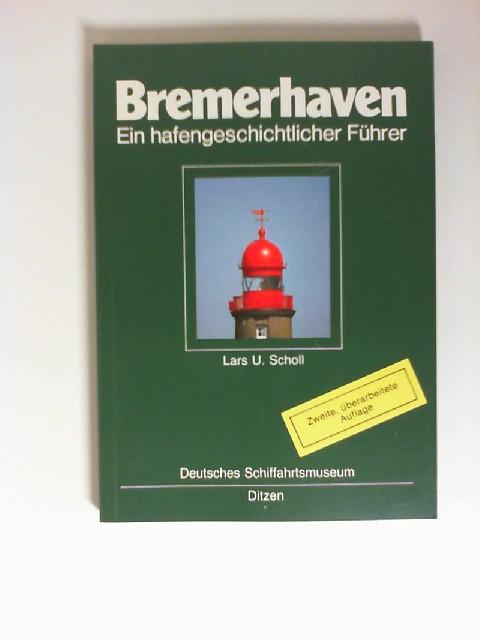 Bremerhaven : e. hafengeschichtl. Führer. im Auftr. d. Dt. Schiffahrtsmuseums hrsg. von Lars U. Scholl 2., überarb. Auflage,