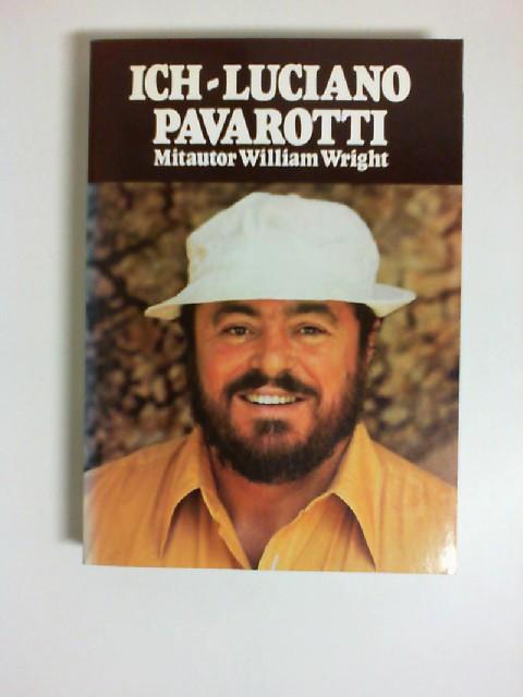 Ich - Luciano Pavarotti. Mitautor William Wright. [Übertr. aus dem Amerikan.: Joachim Köhler] Unveränd. Nachdr. in kart. Sonderausg.
