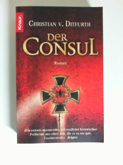 Der Consul : Roman. Christian v. Ditfurth / Knaur ; 62787 Vollst. Taschenbuchausg.