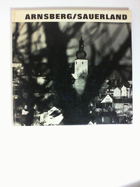 Arnsberg / Sauerland. [porträtiert von] K. H. Strothmann [(Text) u.] F. H. Ackermann [(Fotos)] 2.  Aufl.