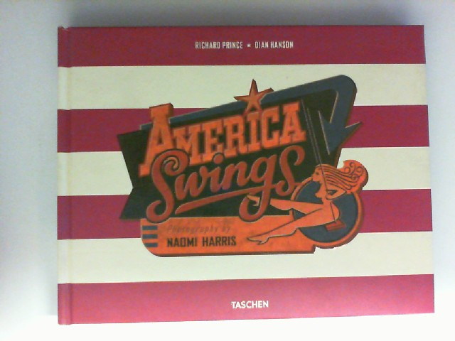 America swings. interview by Richard Prince. Ed. by Dian Hanson. Photogr. by Naomi Harris. [Transl. by Clara Drechsler ...]