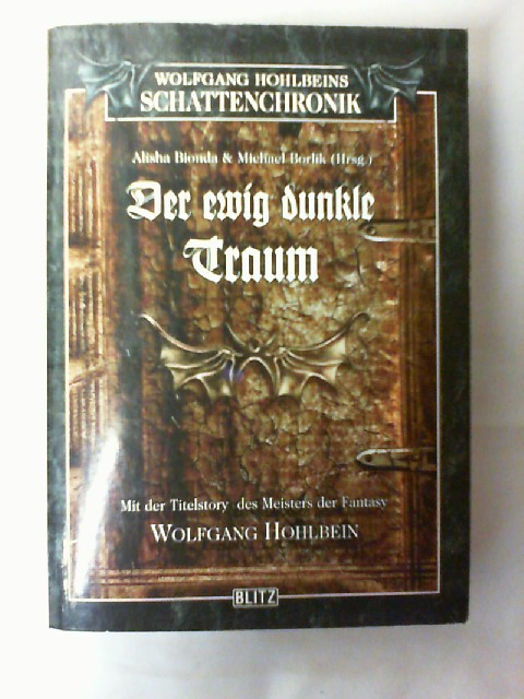 Wolfgang Hohlbeins Schattenchronik; Teil: Bd. 1., Der ewig dunkle Traum. Hrsg. Alisha Bionda & Michael Borlik 3. Auflage,