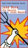 José Bové - die Revolte eines Bauern. 1. Aufl.