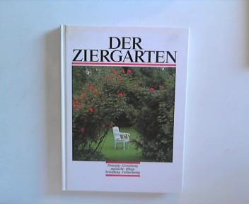 Der Ziergarten, Planung-Gestaltung-Aufzucht-Pflege-Veredlung-Vermehrung.