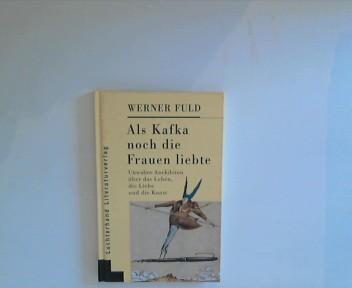 Als Kafka noch die Frauen liebte. Unwahre Anekdoten über das Leben, die Liebe und die Kunst 2. A.