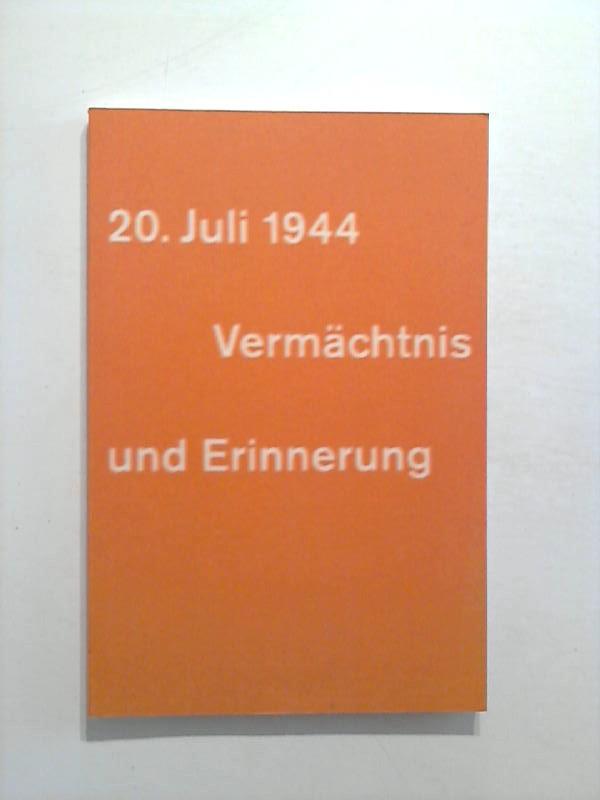 Der 20. Juli 1944 - Vermächtnis und Erinnerung.