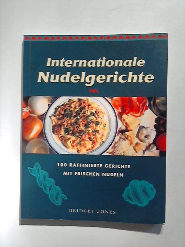Internationale Nudelgerichte. 100 raffinierte Gerichte mit frischen Nudeln.