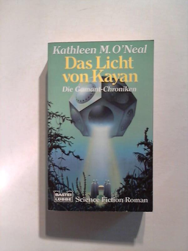 O'Neal, Kathleen M.: Das Licht von Kayan. Die Gamant - Chroniken.
