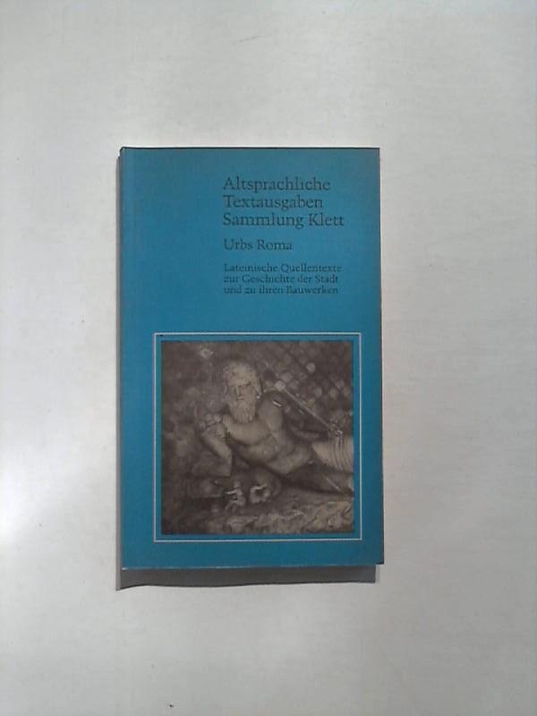 Urbs Roma. Lateinische Quellentexte zur Geschichte der Stadt und zu ihren Bauwerken. Altsprachliche textausgaben Sammlung Klett