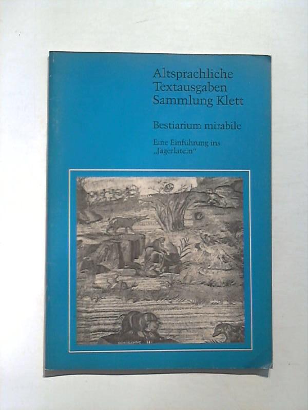 """Bestiarium mirabile. Eine Einführung ins """"Jägerlatein"""". Altsprachliche Textausgaben Sammlung Klett. 1. Aufl."""