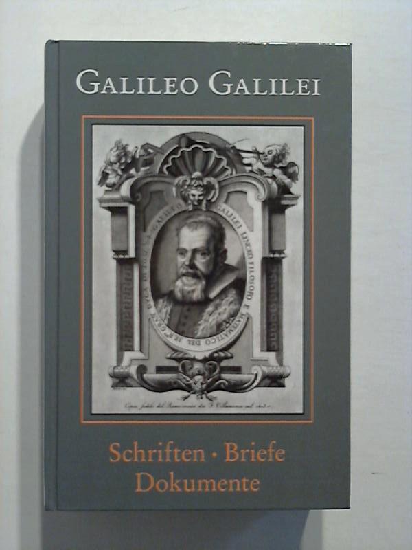 Galileo Galilei: Schriften, Briefe, Dokumente. Ungekürzte Sonderausgabe in einem Band.