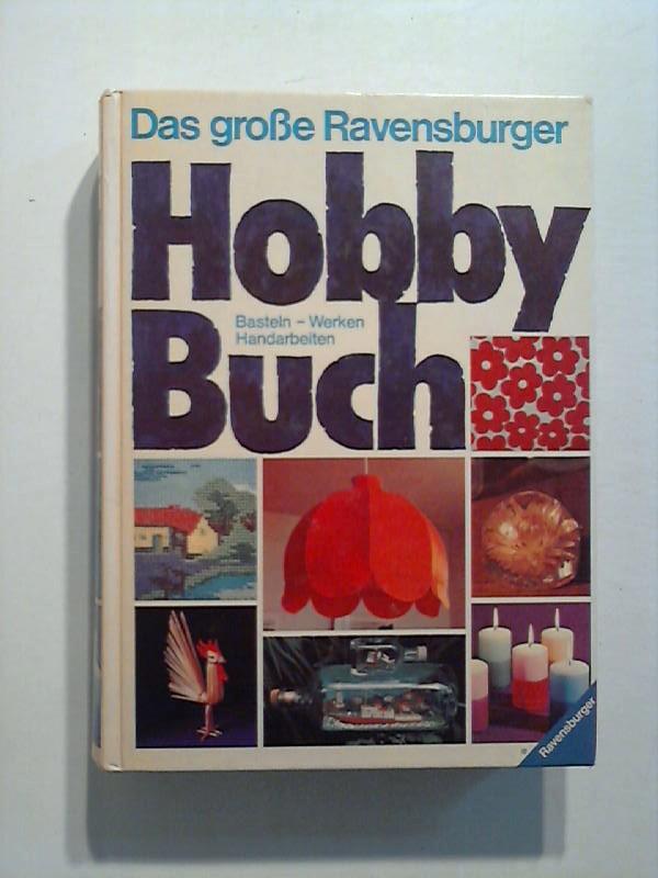 Das große Ravensburger Hobbybuch. Basteln - Werken - Handarbeiten.
