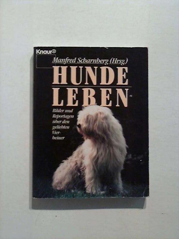 Scharnberg, Manfred: Hundeleben : Bilder und Reportagen über den geliebten Vierbeiner..