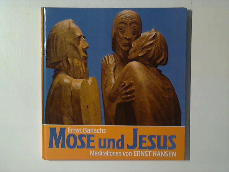 Ernst Barlachs Mose und Jesus. Meditationen von Ernst Hansen.