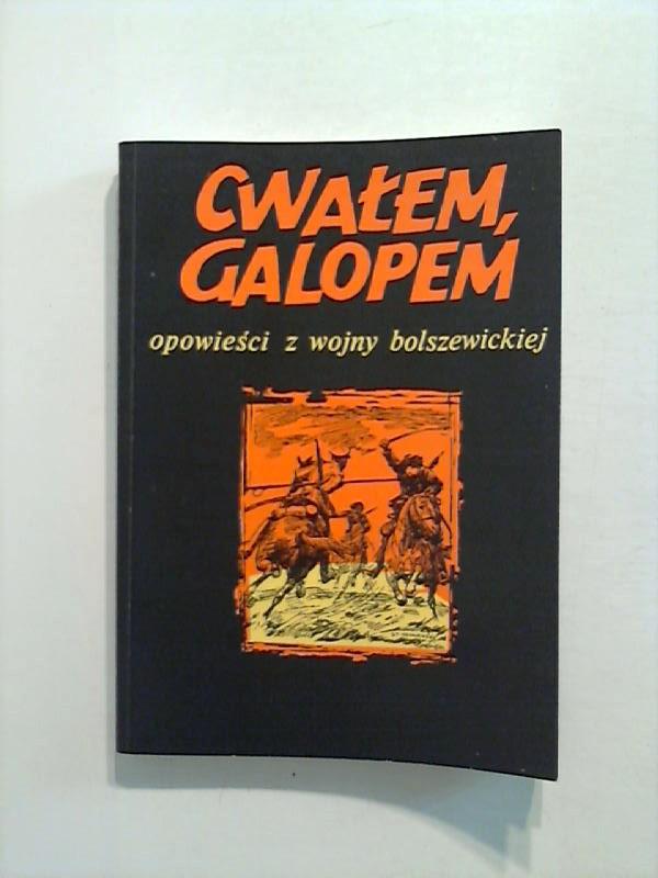 Cwalem Galopem. Opowiesci z wojny bolszewickiej.