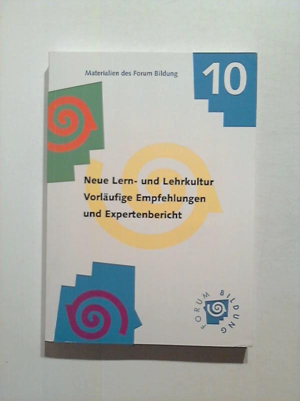 Neue Lern- und Lehrkultur. Vorläufige Empfehlungen und Expertenbericht. Materialien des Forum Bildung 10.