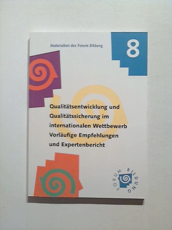 Qualitätsentwicklung und Qualitätssicherung im internationalen Wettbewerb. Vorläufige Empfehlungen und Expertenbericht. Materialien des Forum Bildung 8.