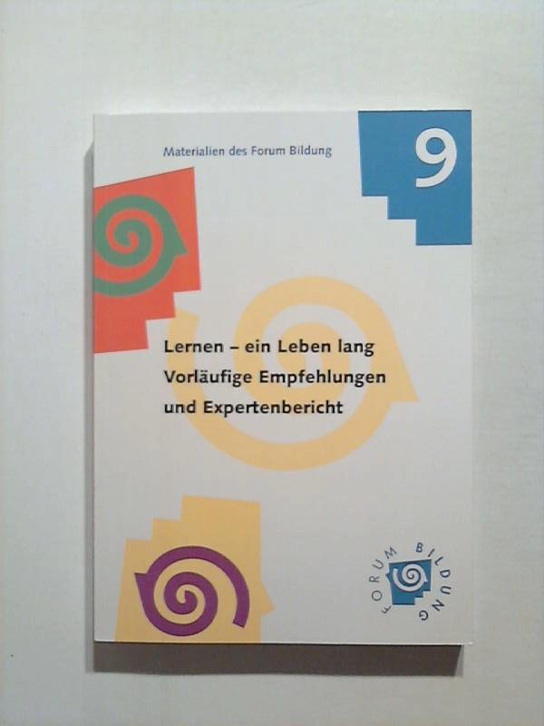 Lernen - ein Leben lang. Vorläufige Empfehlungen und Expertenbericht. Materialien des Forum Bildung 9.