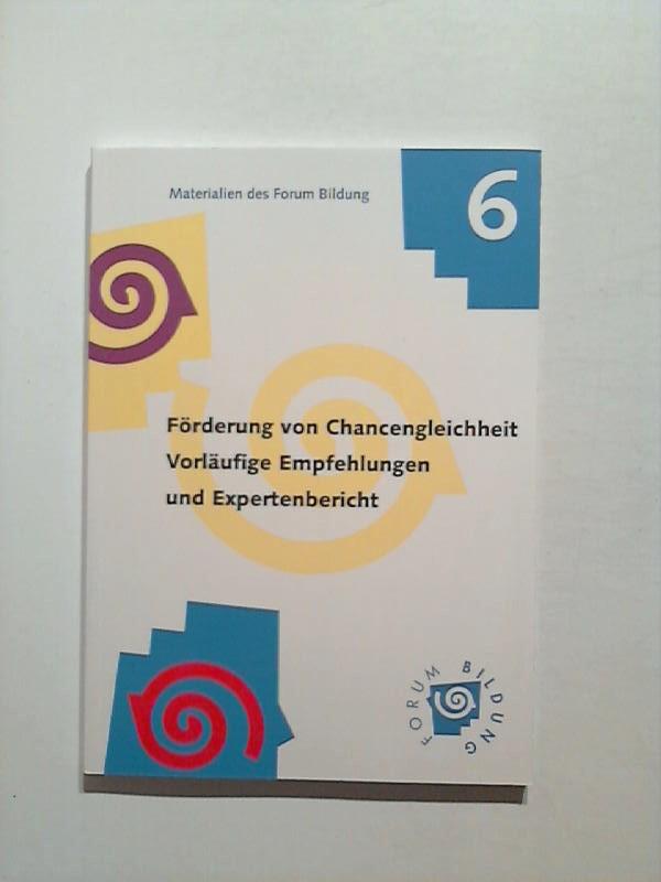Förderung von Chancengleicheit. Vorläufige Empfehlungen und Expertenbericht. Materialien des Forum Bildung 6.