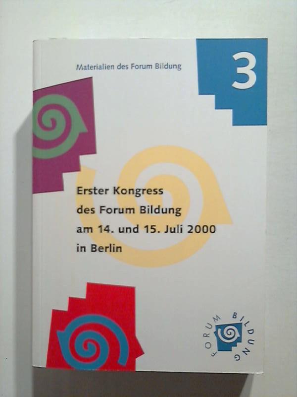 Erster Kongress des Forum Bildung am 14. und 15. Juli 2000 in Berlin. Materialien des Forum Bildung 3.