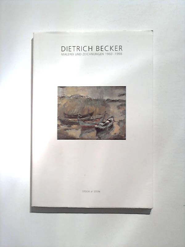 Dietrich Becker: Malerei und Zeichnungen 1960 - 1998.