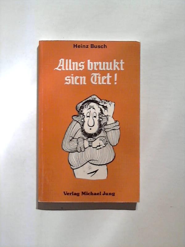 Busch, Heinz: Allns bruukt sien Tiet.