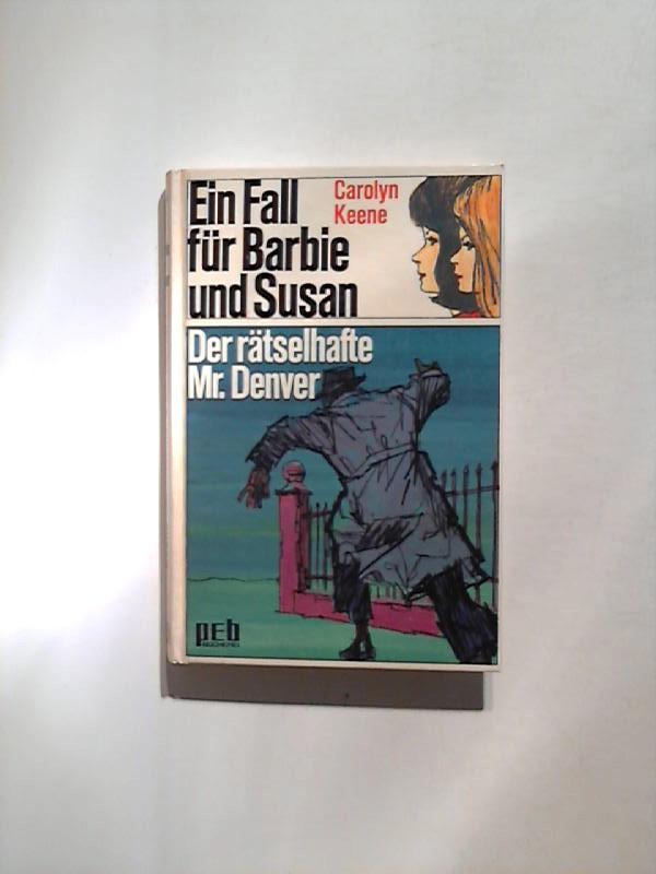 Keene, Carolyn: Ein Fall für Barbie und Susan. Der rätselhafte Mr. Denver. 2. Aufl.