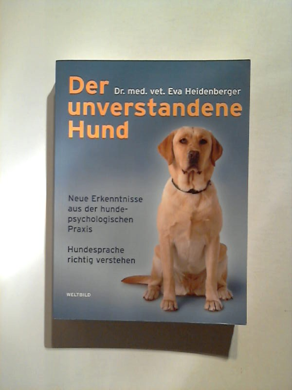 Der unverstandene Hund. Neue Erkenntnisse aus der hundepsychologischen Praxis - Hundesprache richtig verstehen.
