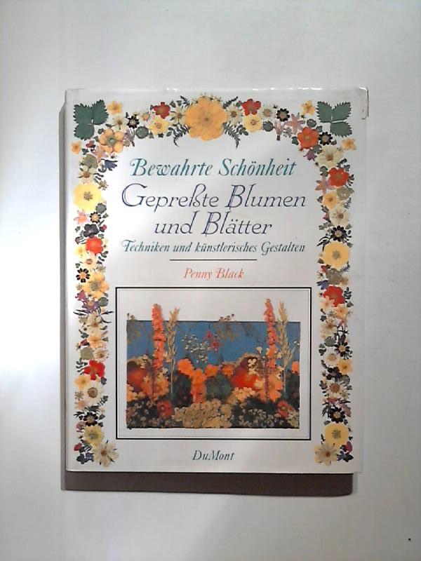 Black, Penny: Bewahrte Schönheit: Gepresste Blumen und Blätter. Techniken und künstlerisches Gestalten.