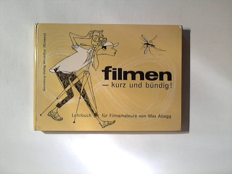 Filmen - kurz und bündig ! Ein Lehrbuch für Filmamateure. 2. Aufl.