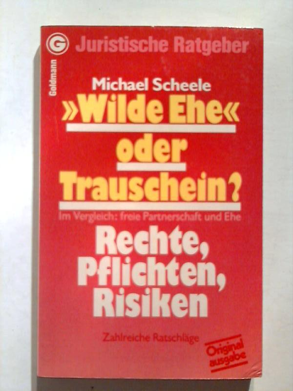 Scheele, Michael: Wilde Ehe oder Trauschein? Rechte, Pflichten, Risiken.
