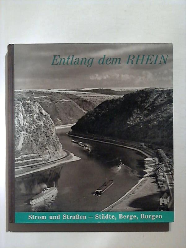 Entlang dem Rhein. Strom und Strasse - Städte, Berge, Burgen.