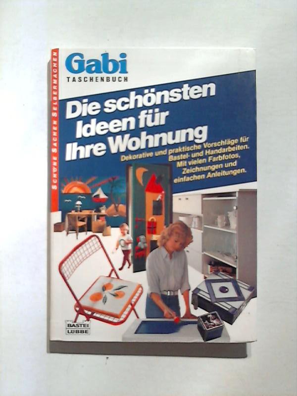 Die schönsten Ideen für Ihre Wohnung. Gabi Taschenbuch. Schöne Sachen selbermachen.