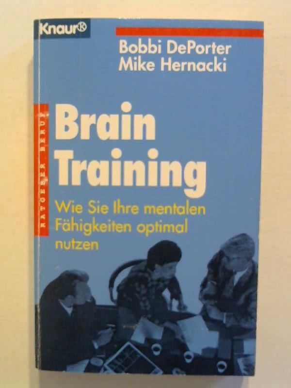 DePorter, Bobbi und Mike Hernacki: Brain Training. Wie Sie Ihre mentalen Fähigkeiten optimal nutzen.