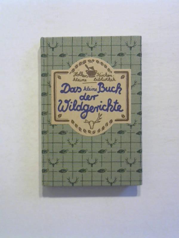 Das kleine Buch der Wildgerichte.