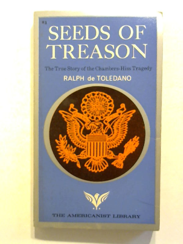 Toledano, Ralph: Seeds of treason: the true story of the Chambers-Hiss tragedy. The Americanist Library