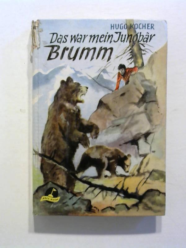 Kocher, Hugo: Das war mein Jungbär Brumm. 1. Aufl.