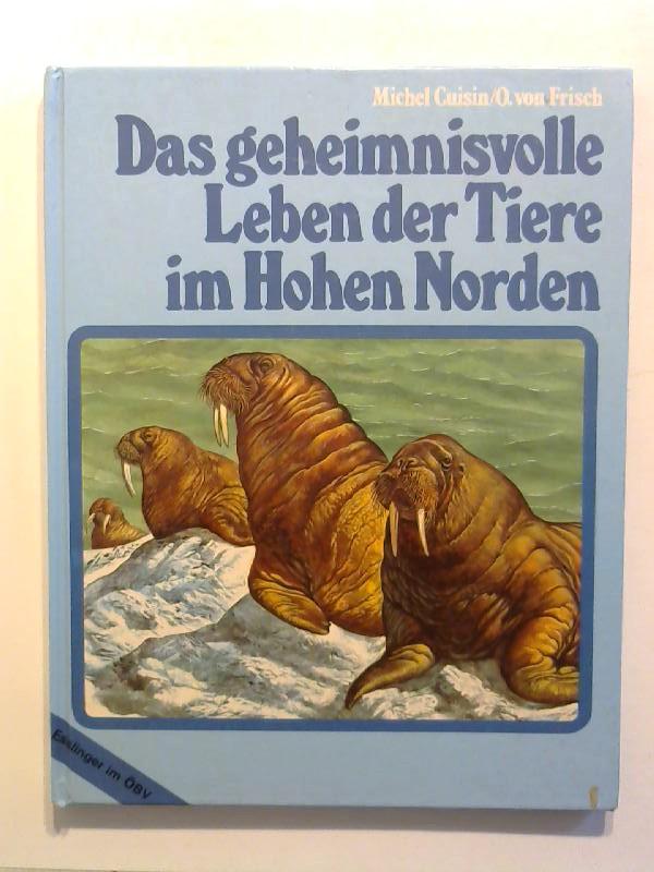 Cuisin, Michel und Otto von Frisch: Das geheimnisvolle Leben der Tiere im Hohen Norden.