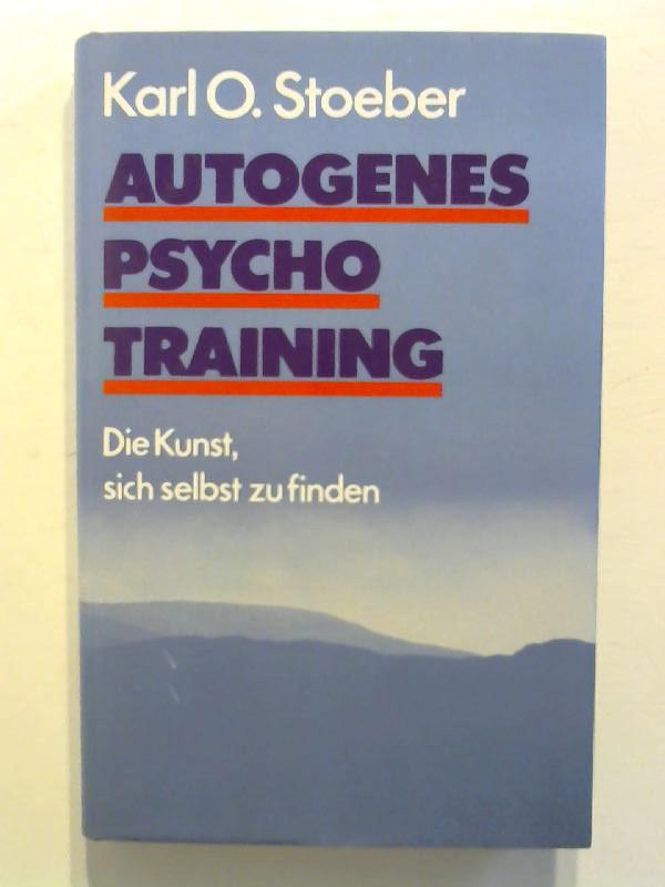 Stoeber, Karl O.: Autogenes Psychotraining : Die Kunst sich selbst zu finden.