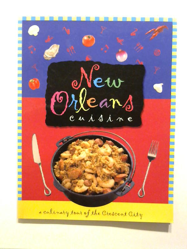 Elliott, Kelly and Karol Luman: New Orleans Cuisine: A Culinary Tour of the Crescent City