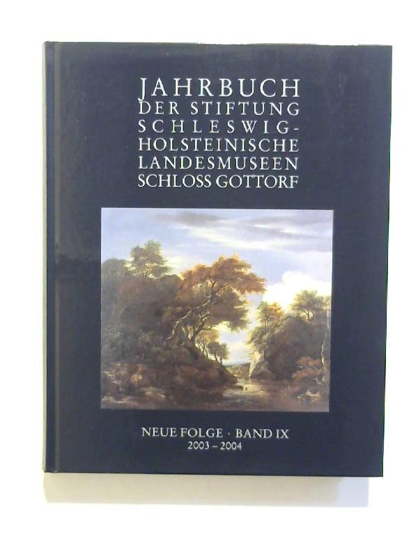 Jahrbuch der Stiftung Schleswig-Holsteinische Landesmuseen Schloss Gottorf. Neue Folge, Band IX, 2003 - 2004